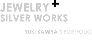 Yuki Kamiya's Portfolio-Jewelry and Silver works